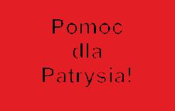 Więcej o: Pomoc dla Patrysia!